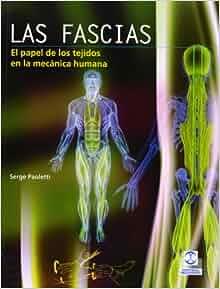 Fascias, Papel de Los Tejidos En La Mecanica Humana (Spanish Edition