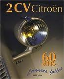 echange, troc Cédric Lelong - 2 CV Citroën : 60 Ans d'années folles