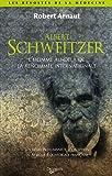 echange, troc Robert Arnaut - Albert schweitzer : L'homme au-delà de la renommée internationale, Un médecin humaniste d'exception en Afrique-Equatoriale f