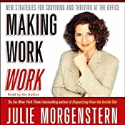 Making Work Work: New Strategies for Surviving and Thriving at the Office | [Julie Morgenstern]