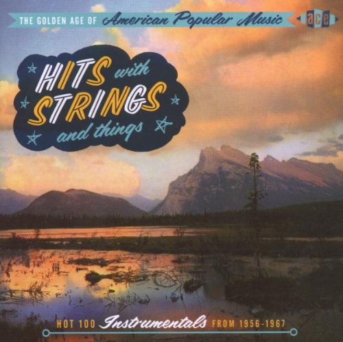 Golden Age of American Popular Music: Hits with Strings and Things - Hot 100 Instrument