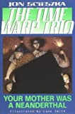 Your Mother Was a Neanderthal #4 (Time Warp Trio)