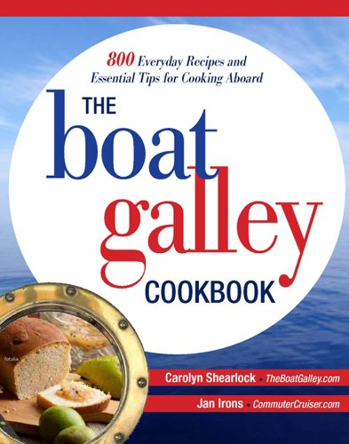 The Boat Galley Cookbook: 800 Everyday Recipes And Essential Tips For Cooking Aboard: 800 Everyday Recipes And Essential Tips For Cooking Aboard front-361071