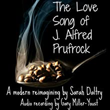 The Love Song of J. Alfred Prufrock: A Modern Reimagining (       UNABRIDGED) by Sarah Daltry Narrated by Gary Miller-Youst