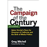 The Campaign of the Century: Upton Sinclair's Race for Governor of California and the Birth of Media Politics (P3 Classics)
