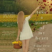 Take a Piece of My Heart (       UNABRIDGED) by Diane Rose Duffy Narrated by Jennifer Bossio