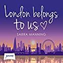 London Belongs to Us Audiobook by Sarra Manning Narrated by Penny Andrews