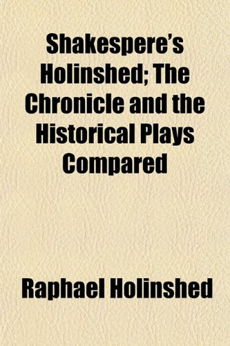 Shakespere's Holinshed; The Chronicle and the Historical Plays Compared