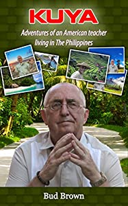 KUYA: Adventures of an American Teacher Living in The Philippines by Bud Brown International