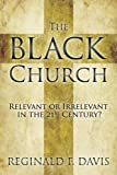 img - for The Black Church: Relevant or Irrelevant in the 21st Century? by Reginald F. Davis (2013-02-01) book / textbook / text book