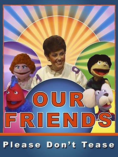 Our Friends-Please Don't Tease