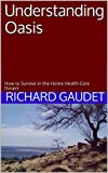 Understanding Oasis: How to Survive in the Home Health Care Desert