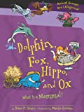 Dolphin, Fox, Hippo, and Ox: What Is a Mammal? (Animal Groups Are Categorical) (0761362061) by Brian P. Cleary