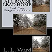 Forgetting There: All Roads Lead Home, Book 2 | L. L. Ward