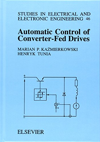 Automatic Control Of Converter-Fed Drives (Studies In Electrical And Electronic Engineering)