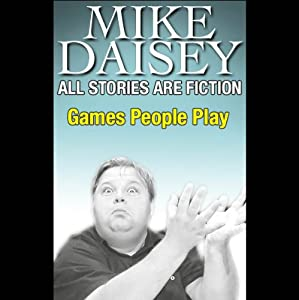 All Stories Are Fiction: Games People Play | [Mike Daisey]