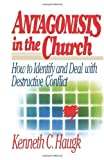 By Kenneth C Haugk - Antagonists In The Church: How To Identify And Deal With Destructive Conflict (8/25/04)