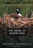 The Geese of Beaver Bog (0060197455) by Bernd Heinrich