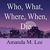 Who, What, Where, When, Die: An Avery Shaw Mystery, Book 1 | [Amanda M. Lee]