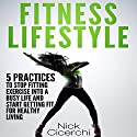 Fitness Lifestyle: 5 Practices to Stop Fitting Exercise into a Busy Life and Start Getting Fit for Healthy Living Audiobook by Nick Cicerchi Narrated by Donny Baarns