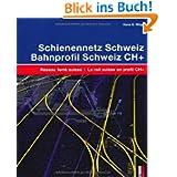 Schienennetz Schweiz / Réseau ferré suisse: Ein technisch-historischer Atlas / Atlas technique et historique