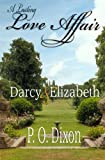 A Lasting Love Affair: Darcy and Elizabeth (A Pride and Prejudice Variation): 1 (A Darcy and Elizabeth Love Affair)