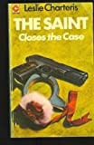 Saint Closes the Case (0340023473) by Leslie Charteris