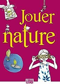 Jouer nature par Michel SCRIVE