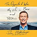 The Opposite of Woe: My Life in Beer and Politics Audiobook by John Hickenlooper Narrated by John Hickenlooper
