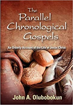 The Parallel Chronological Gospels John A Olubobokun