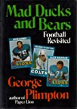 Mad Ducks And Bears: Football Revisited (0394488474) by Plimpton, George
