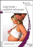Fully Fertile - nat�rlich schwanger - Von Kinderwunsch und Fruchtbarkeit