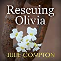 Rescuing Olivia (       UNABRIDGED) by Julie Compton Narrated by Christopher Grove