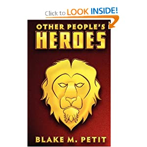 Other People's Heroes by Blake M. Petit