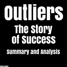 Outliers: The Story of Success by Malcolm Gladwell | Summary & Analysis | Livre audio Auteur(s) : Chace Adams Narrateur(s) : Daniel Hawking