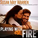 Playing with Fire: Montana Fire, Book 2 Audiobook by Susan May Warren Narrated by Janeta Holzner