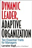 Dynamic leader- adaptive organization:ten essential traits for managers