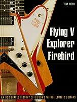 Flying V, Explorer, Firebird: An Odd-Shaped History of Gibson's Weird Electric Guitars