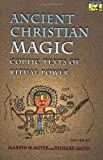 Ancient Christian Magic: Coptic Texts of Ritual Power (0691004587) by Meyer, Marvin