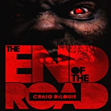 The End of the Road (       UNABRIDGED) by Craig DiLouie Narrated by Christian Rummel