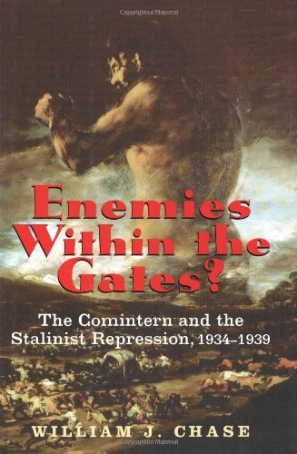 Enemies Within the Gates?: The Comintern and the Stalinist Repression, 1934-1939: The Comintern and Stalinist Repression, 1934-1939 (Annals of Communism)