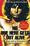Jerry Hopkins No One Here Gets Out Alive: The Biography of Jim Morrison