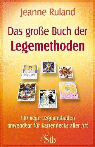Das Große Buch der Legemethoden - 130 neue Legemethoden anwendbar für Kartendecks aller Art