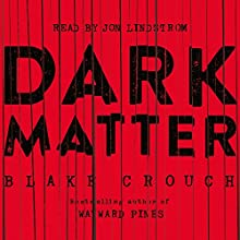 Dark Matter Audiobook by Blake Crouch Narrated by Jon Lindstrom