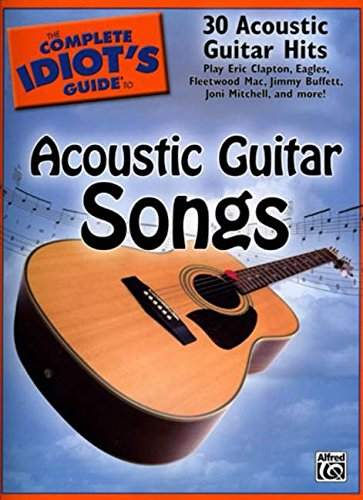 The Complete Idiot's Guide to Acoustic Guitar Songs (Idiot's Guides)