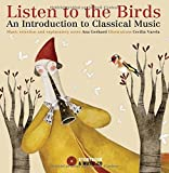 Listen to the Birds: An Introduction to Classical Music [With CD (Audio)] Ana Gerhard