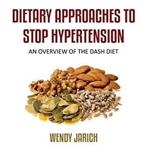 Dietary Approaches to Stop Hypertension: An Overview of the DASH Diet | [Wendy Jarich]
