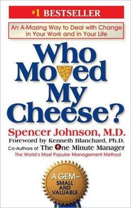 Who moved my cheese? An a- mazing way to deal with change in your work and in your life