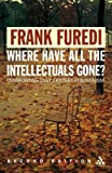 Where Have All the Intellectuals Gone? 2nd Edition: Confronting 21st Century Philistinism (0826490964) by Frank Furedi