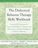 img - for The Dialectical Behavior Therapy Skills Workbook: Practical DBT Exercises for Learning Mindfulness, Interpersonal Effectiveness, Emotion Regulation & ... Tolerance (New Harbinger Self-Help Workbook) by Matthew McKay, Jeffrey C. Wood, Jeffrey Brantley 1st (first) edition [Paperback(2007)] book / textbook / text book